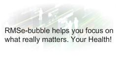 RMSeBubble helps you focus on what really matters. Your Health.